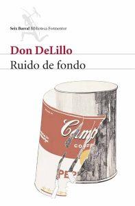 Imagen de la cubierta del libro Ruido de fondo de la editorial Seix Barral, con una pintura de una lata de sopa Campbelll con la etiqueta rasgada y casi desprendida